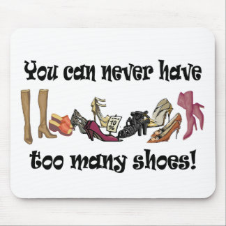 You can never have too many shoes T-shirts. Mouse Pad