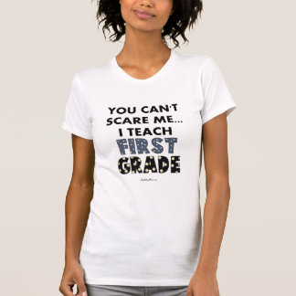 You Can't Scare Me...I Teach First Grade Tees