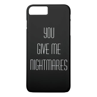 You give me nightmares iPhone 7 plus case