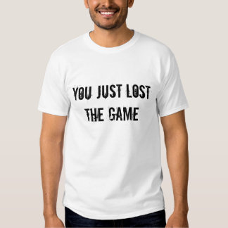 You Just Lost The Game T Shirt