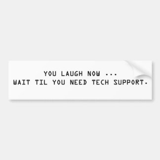 You laugh now wait til you need tech support bumper sticker