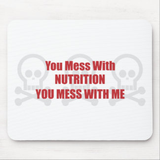 You Mess With Nutrition You Mess With Me Mouse Pad