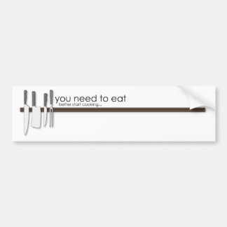 You need to eat! bumper sticker