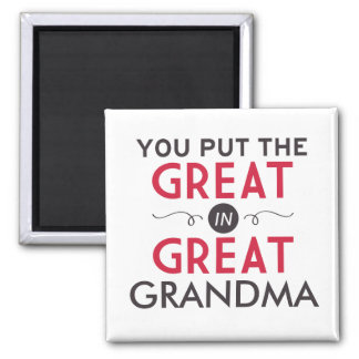 You Put the Great in Great Grandma Square Magnet
