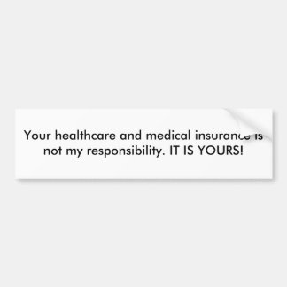 Your healthcare and medical insurance is not my... bumper sticker