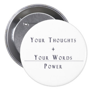 Your Thoughts + Your Words = Power 7.5 Cm Round Badge