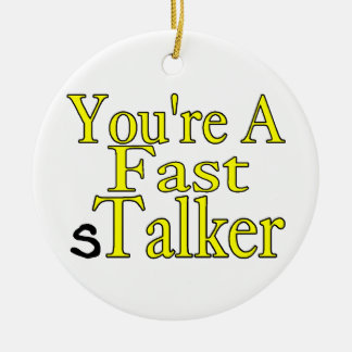 You're A Fast sTalker Round Ceramic Decoration