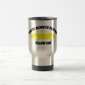 You're Always Playing Yellow Car Stainless Steel Travel Mug