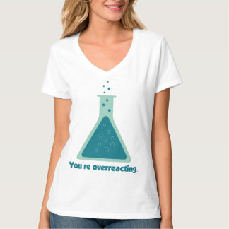 You're Overreacting Chemistry Science Beaker Tshirts