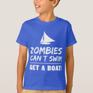 Zombies Can't Swim Get a Boat Tee Shirts